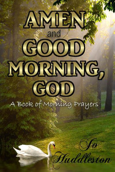 Amen and Good Morning, God: A Book of Morning Prayers