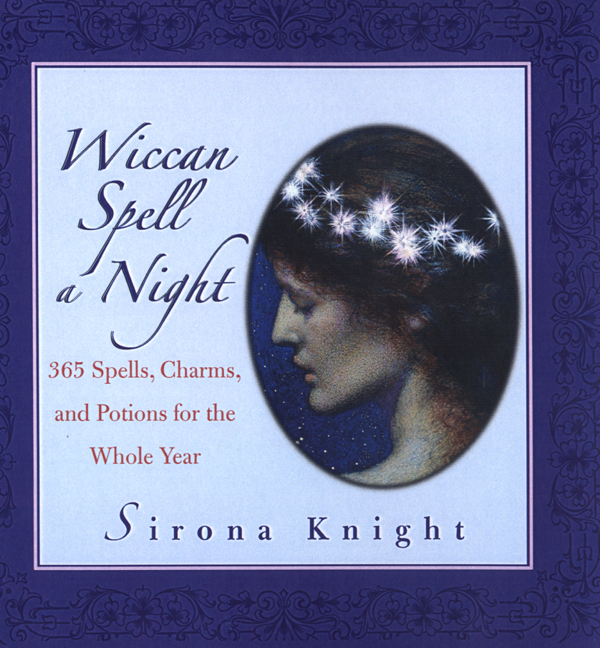 Wiccan Spell A Night: Spells, Charms, And Potions For The Whole Year By: Sirona Knight
