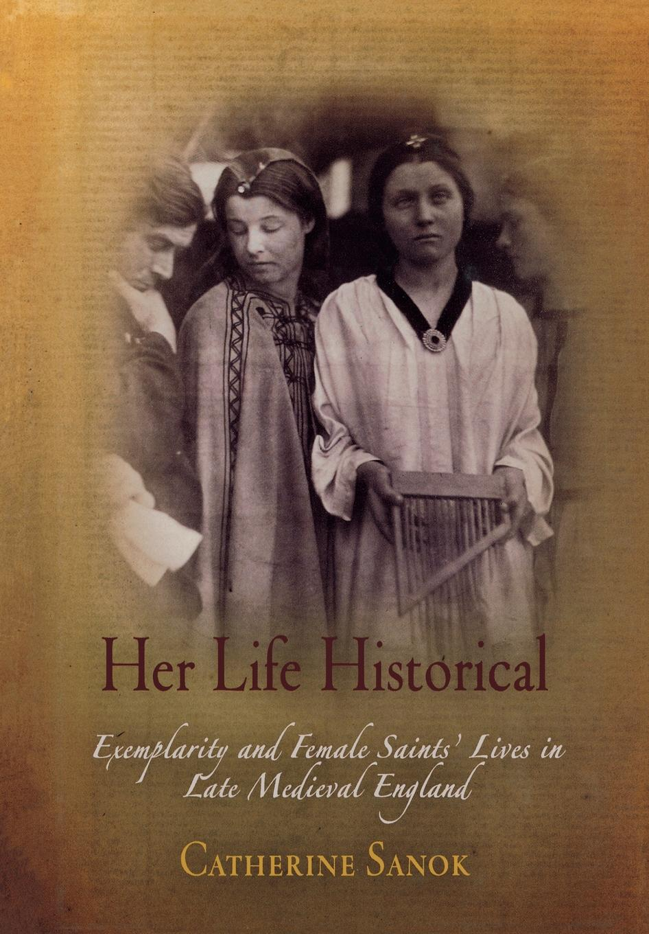 Her Life Historical Exemplarity and Female Saints' Lives in Late Medieval England