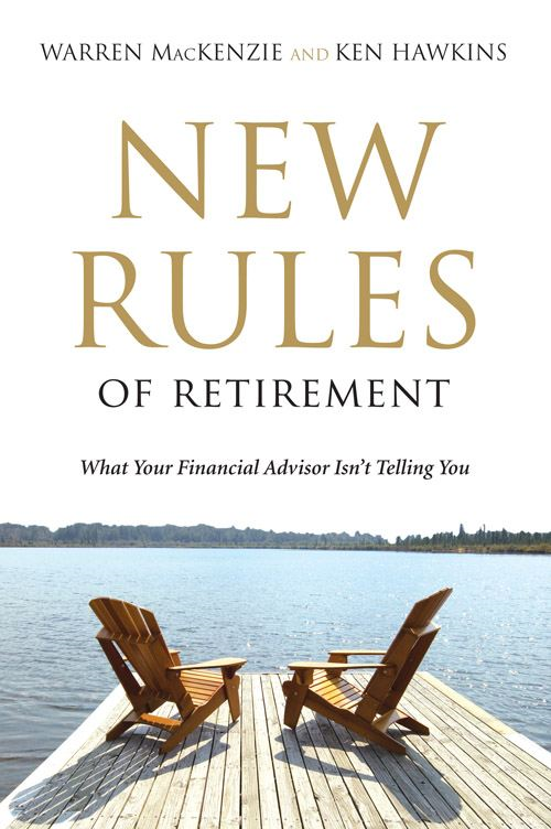 The New Rules of Retirement By: Ken Hawkins,Warren Mackenzie
