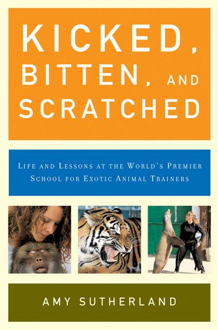Kicked, Bitten, and Scratched By: Amy Sutherland