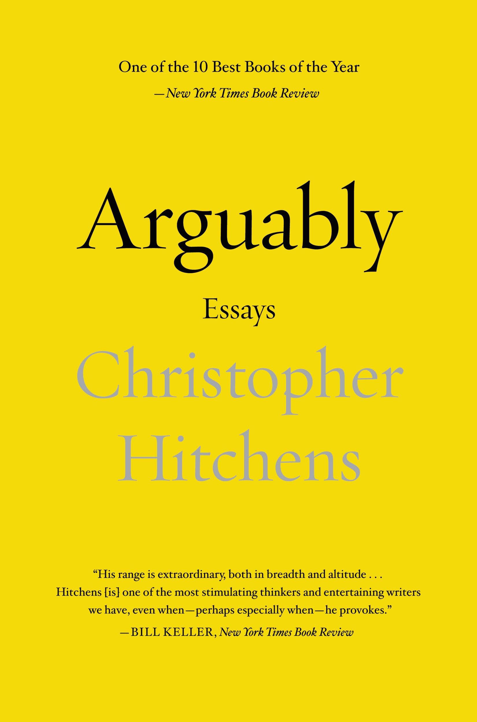 Arguably: Essays by Christopher Hitchens By: Christopher Hitchens