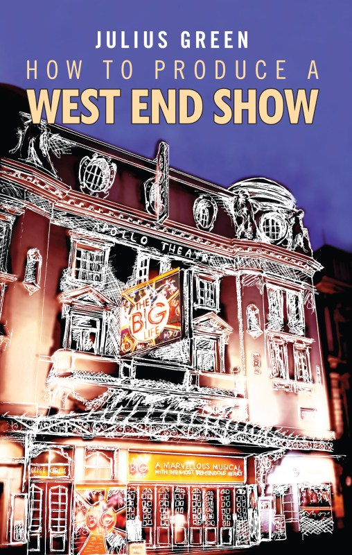 How to Produce A West End Show By: Julius Green