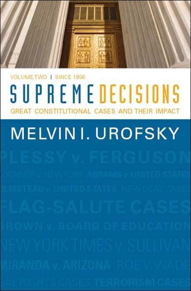 Supreme Decisions, Volume 2: Great Constitutional Cases and Their Impact, Volume Two: Since 1896