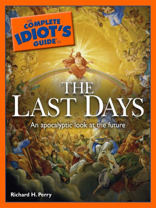 The Complete Idiot's Guide to the Last Days By: Richard H. H. Perry