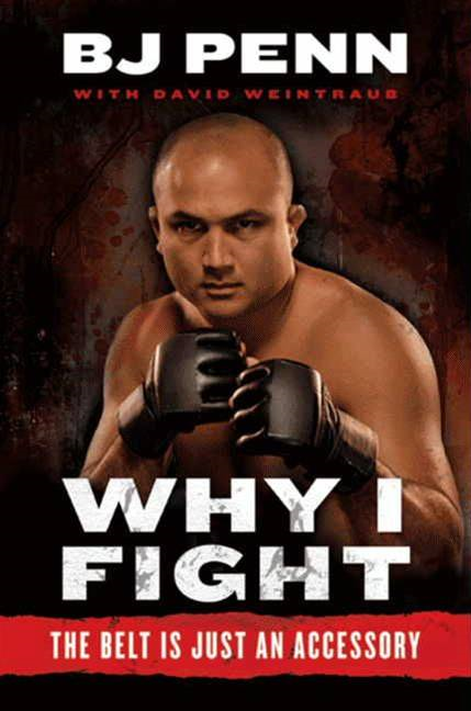 "Why I Fight By: Dave Weintraub,Jay Dee ""B.J."" Penn"