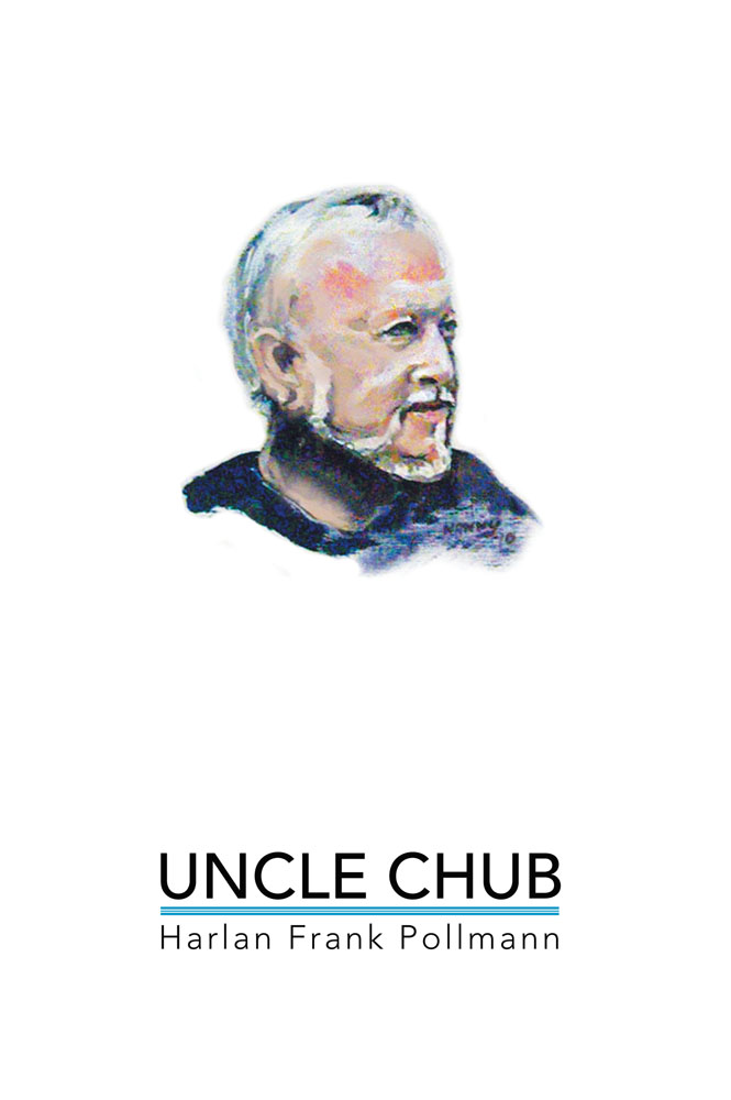 UNCLE CHUB By: Harlan Frank Pollmann