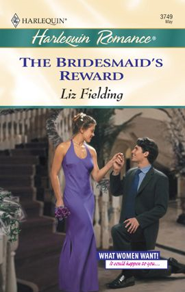 The Bridesmaid's Reward By: Liz Fielding