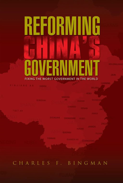 REFORMING CHINA'S GOVERNMENT By: Charles F. Bingman
