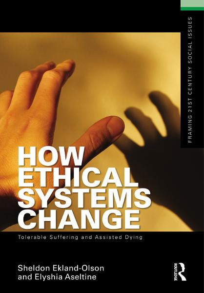 How Ethical Systems Change: Tolerable Suffering and Assisted Dying By: Elyshia Aseltine,Sheldon Ekland-Olson
