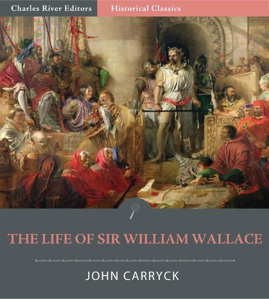 The Life of Sir William Wallace By: John D. Carryck