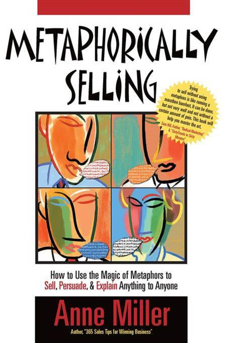 Metaphorically Selling: How to use the magic of metaphors to sell, persuade & explain anything to anyone