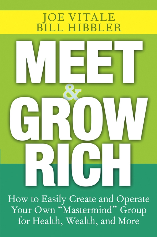 Meet and Grow Rich By: Bill Hibbler,Joe Vitale