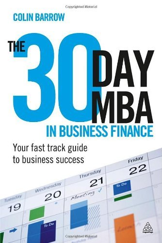 The 30 Day MBA in Business Finance: Your Fast Track Guide to Business Success By: Colin Barrow