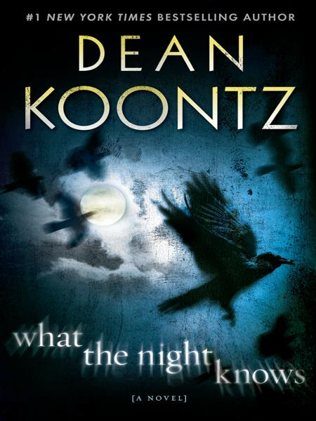 What the Night Knows: A Novel By: Dean Koontz