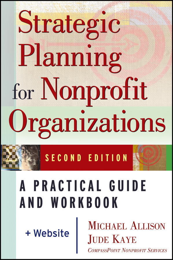 Strategic Planning for Nonprofit Organizations By: Jude Kaye,Michael Allison