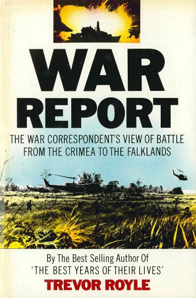 War Report The War Correspondent's View of Battle from the Crimea to the Falklands