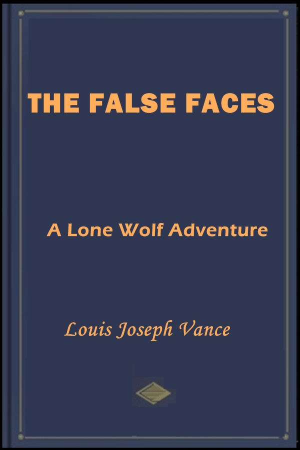The False Faces By: Louis Joseph Vance