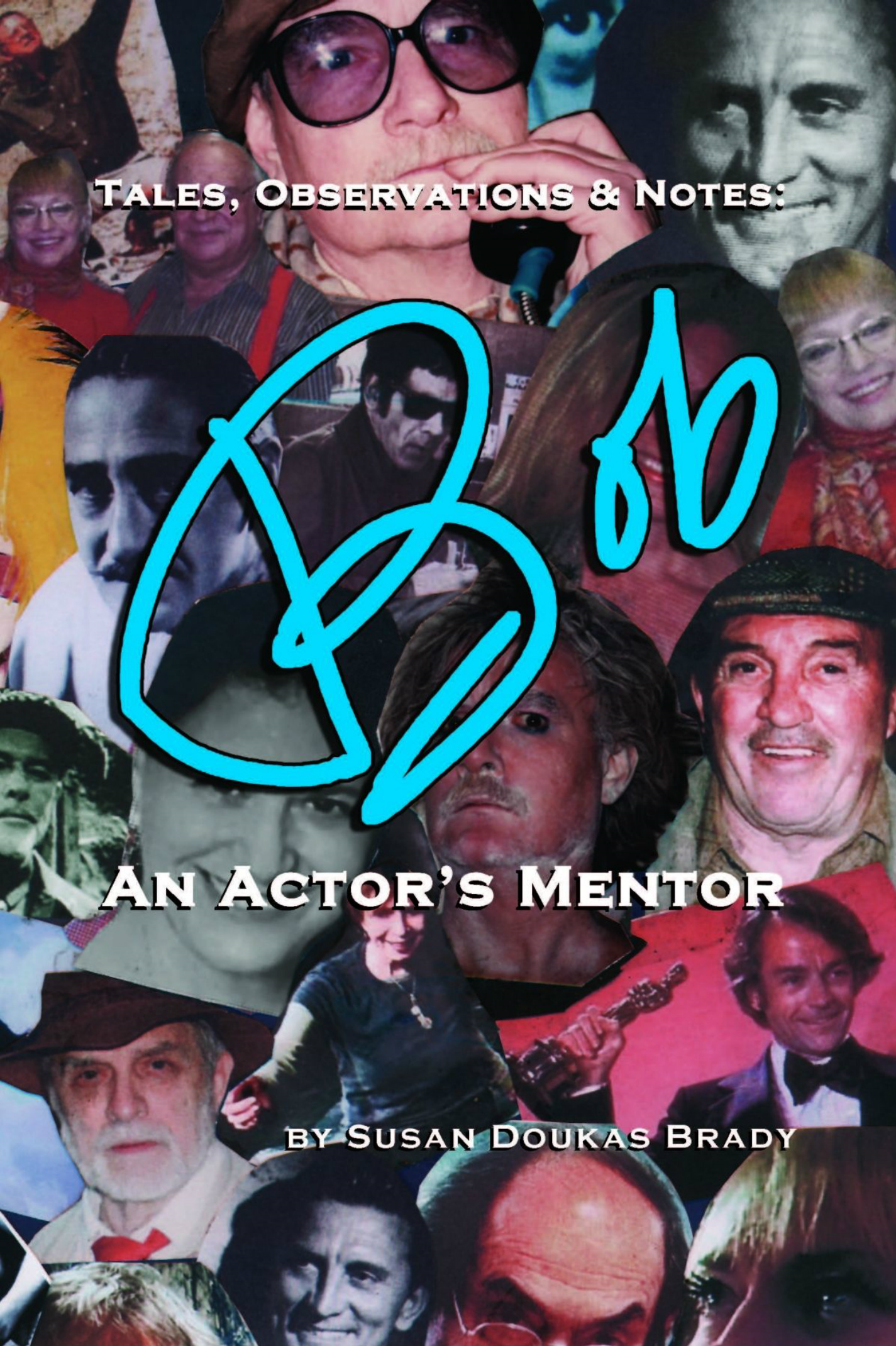 Susan Doukas Brady  Robert Austin Brady - Tales, Observations & Notes:  BOB  An Actor's Mentor