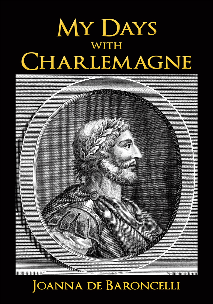 """My Days with Charlemagne"" By: Joanna de Baroncelli"