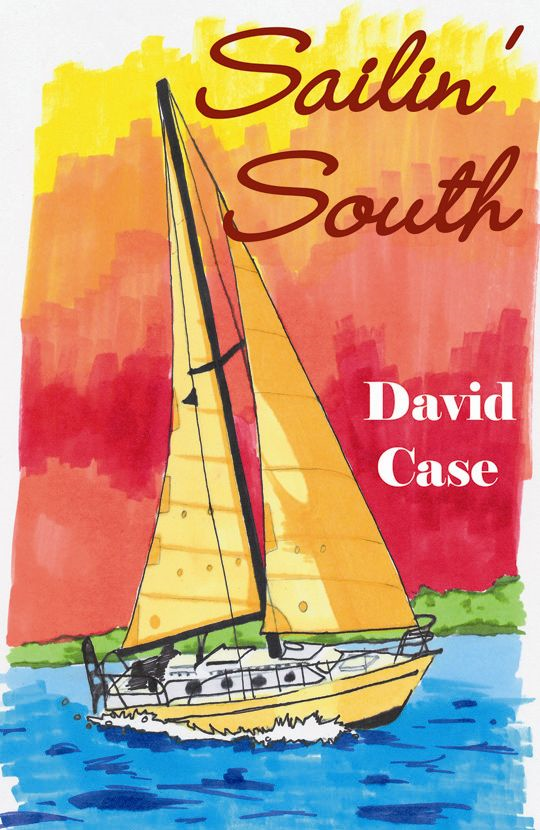 Sailin' South By: Dave Case