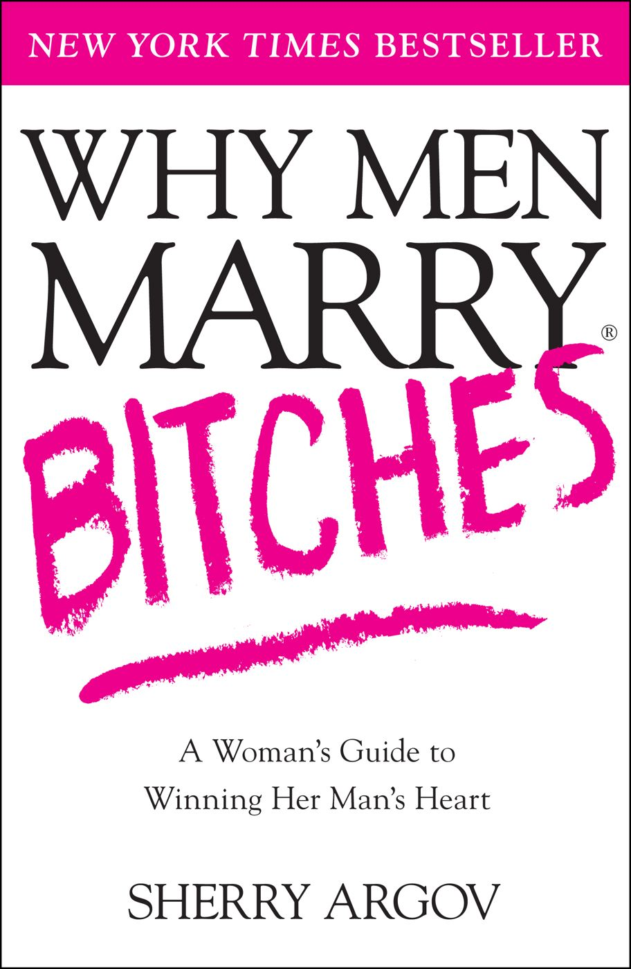 Why Men Marry Bitches By: Sherry Argov