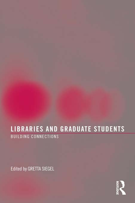 LIBRARIES AND GRADUATE STUDENTS Building Connections