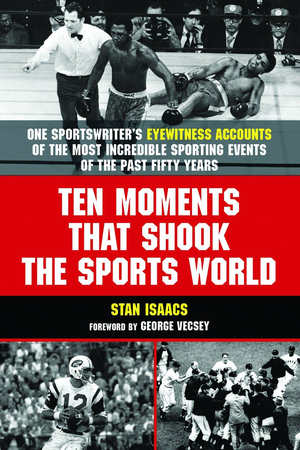Ten Moments That Shook The Sports World: One Sportswriter's Eyewitness Accounts of the Most Incredible Sporting Events of the Past Fifty Years