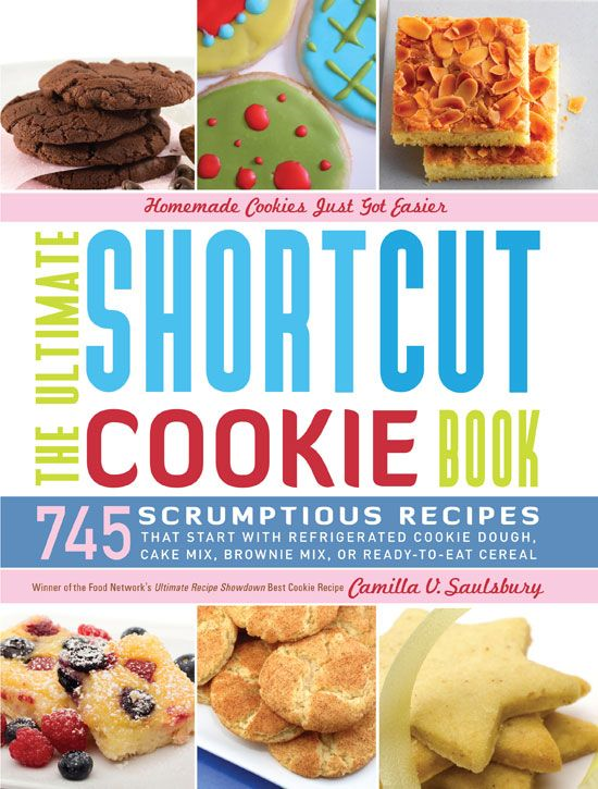 Ultimate Shortcut Cookie Book: 745 Scrumptious Recipes That Start With Refrigerated Cookie Dough  Cake Mix  Brownie Mix Or Ready-To-Eat Cereal By: Camilla V Saulsbury