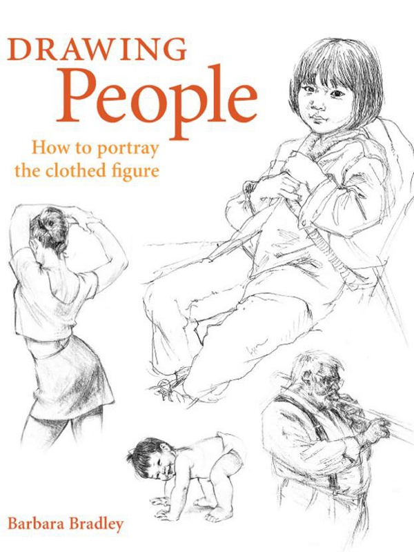 Drawing People: How to Portray Clothed Figures By: Barbara Bradley