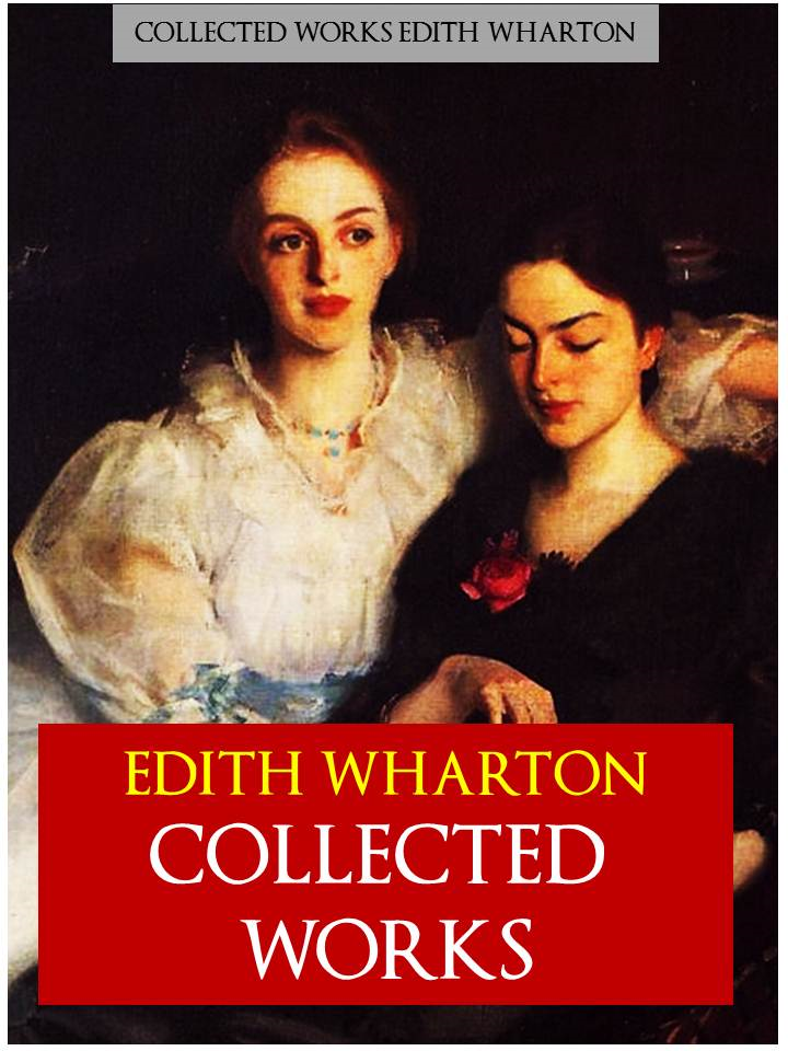 EDITH WHARTON Collected Works By: Edith Wharton