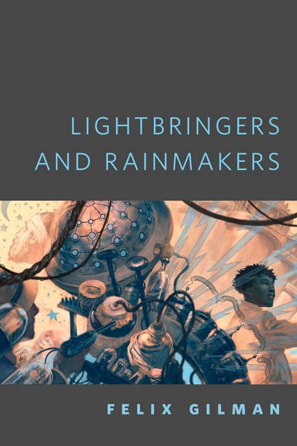 Lightbringers and Rainmakers By: Felix Gilman