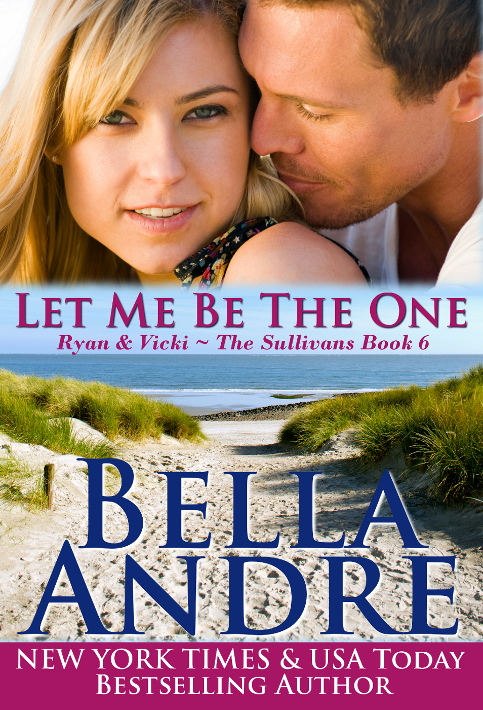 Let Me Be The One: The Sullivans, Book 6 By: Bella Andre