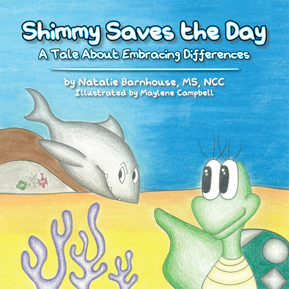 Shimmy Saves the Day By: Natalie Barnhouse, MS, NCC