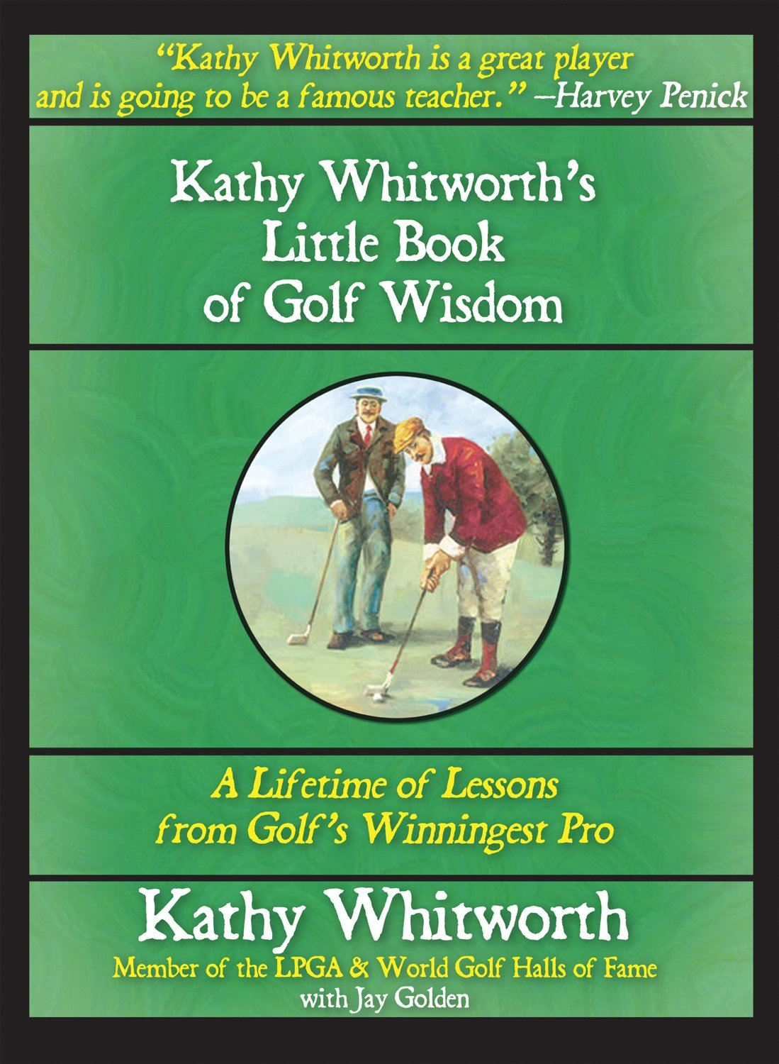 Kathy Whitworth's Little Book of Golf Wisdom: By: Kathy Whitworth, Jay Golden