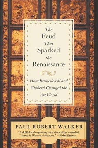 The Feud That Sparked the Renaissance By: Paul Robert Walker