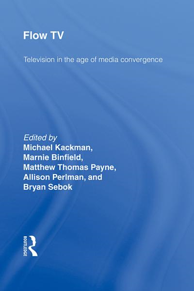 Flow TV: Television in the Age of Media Convergence