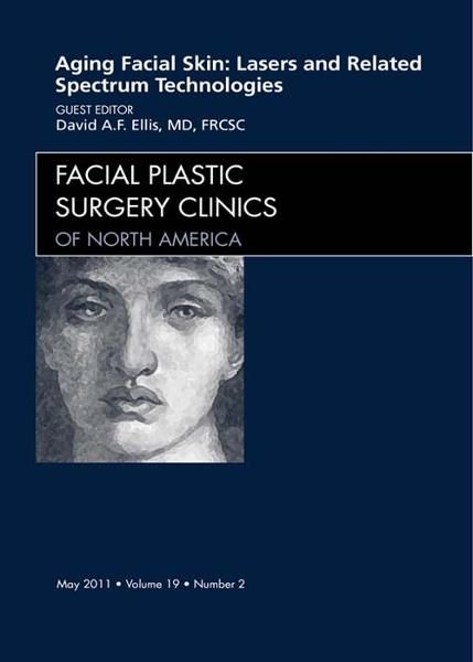 Aging Facial Skin: Use of Lasers and Related Technologies, An Issue of Facial Plastic Surgery Clinics By: David Ellis