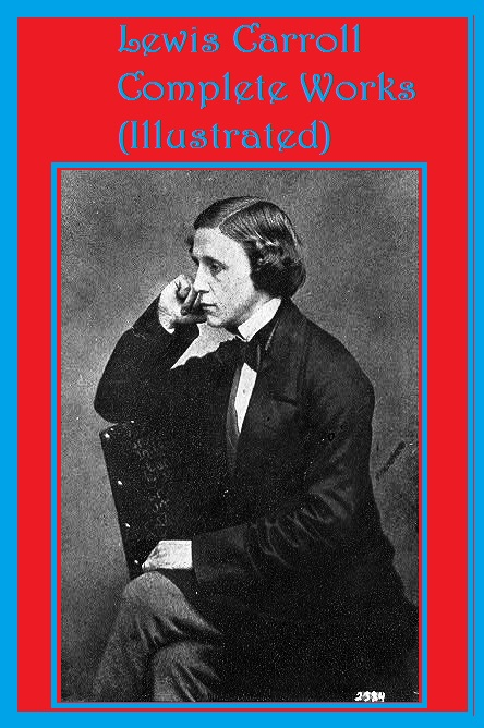 Lewis Carroll Complete Works (Illustrated)
