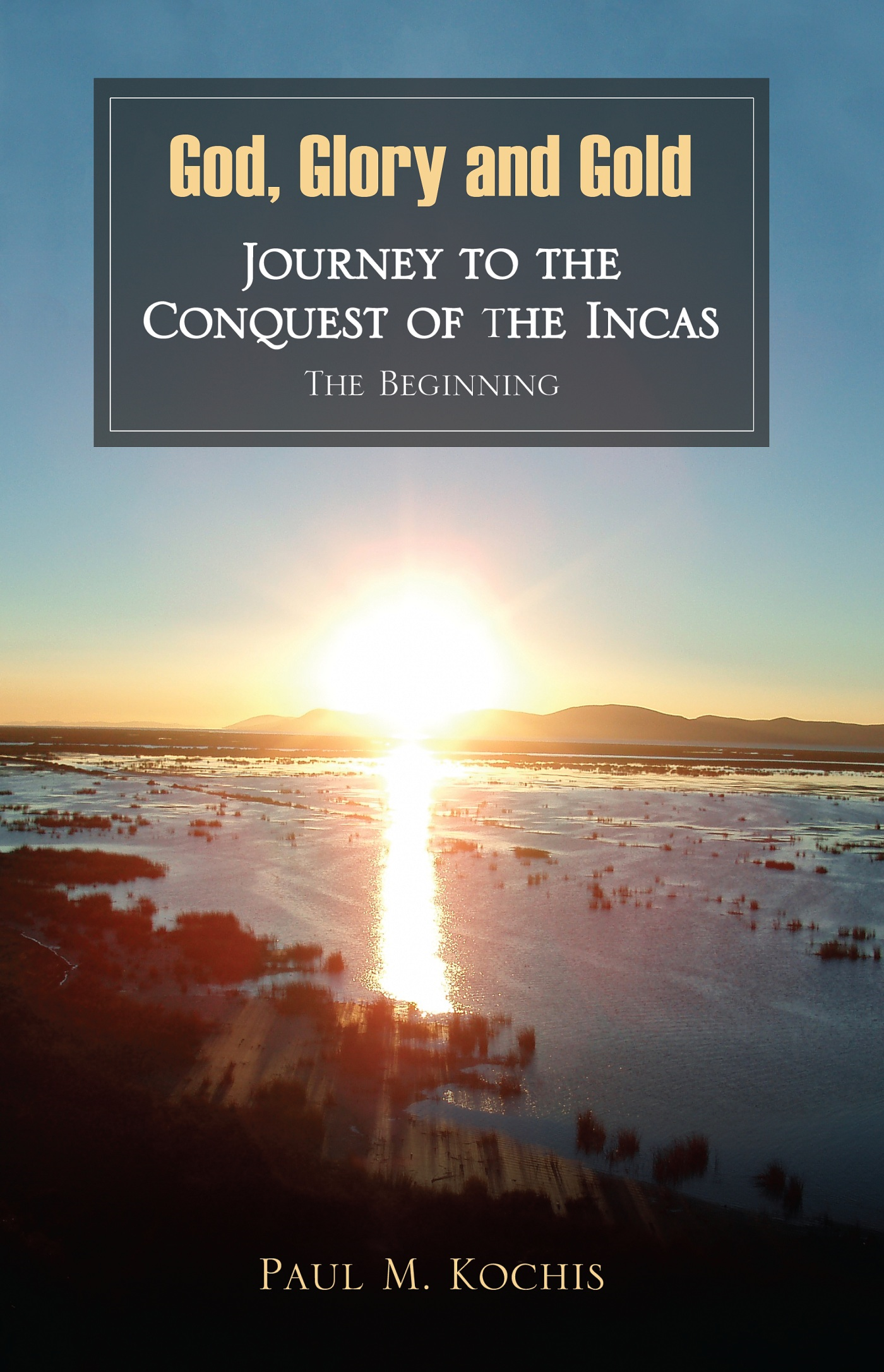 God, Glory and Gold: Journey to the Conquest of the Incas - The Beginning