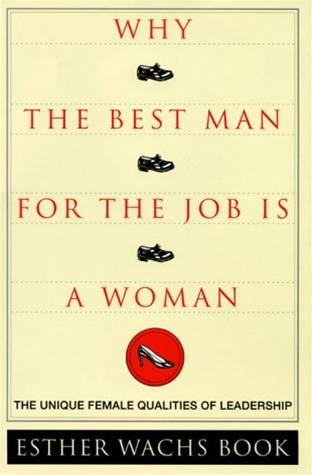 Why the Best Man for the Job Is a Woman By: Esther Wachs Book
