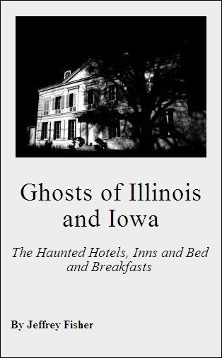 Ghosts of Illinois and Iowa: The Haunted Hotels, Inns and Bed and Breakfasts By: Jeffrey Fisher