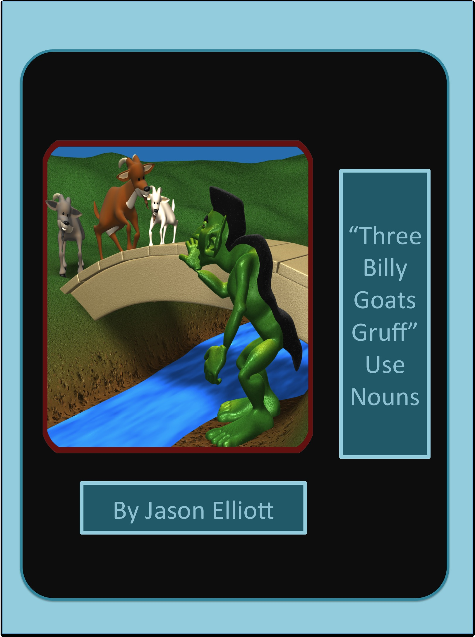 The Three Billy Goats Gruff Uses Nouns By: Jason Elliott