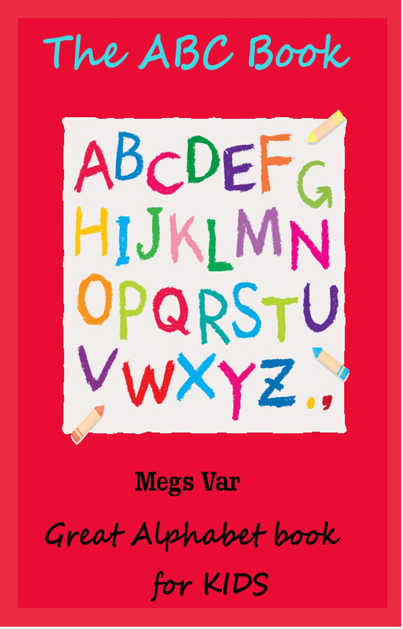 Kids The ABC Book By: Megs Var