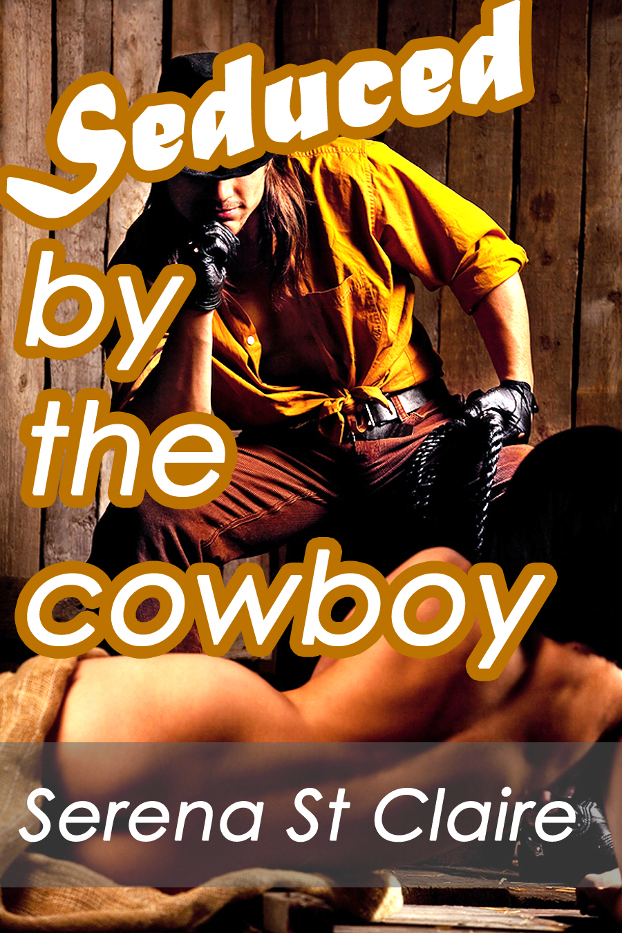 Seduced by the Cowboy (Western Sexin' Series) By: Serena St Claire