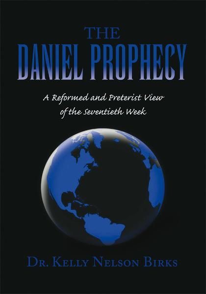THE DANIEL PROPHECY By: Dr. Kelly Nelson Birks