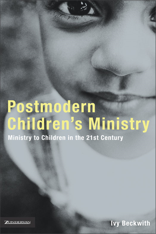 Postmodern Children's Ministry By: Ivy   Beckwith