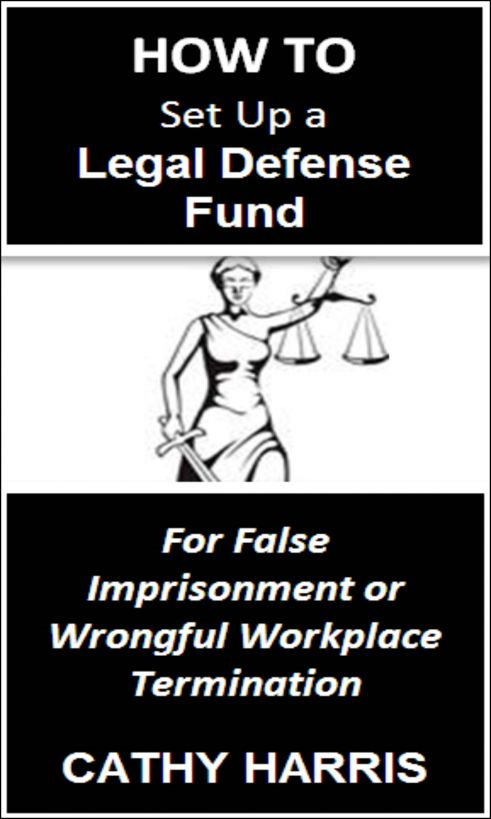 How To Set Up a Legal Defense Fund for False Imprisonment or Wrongful Workplace Termination [Article]