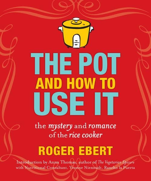 The Pot and How to Use It: The Mystery and Romance of the Rice Cooker By: Roger Ebert