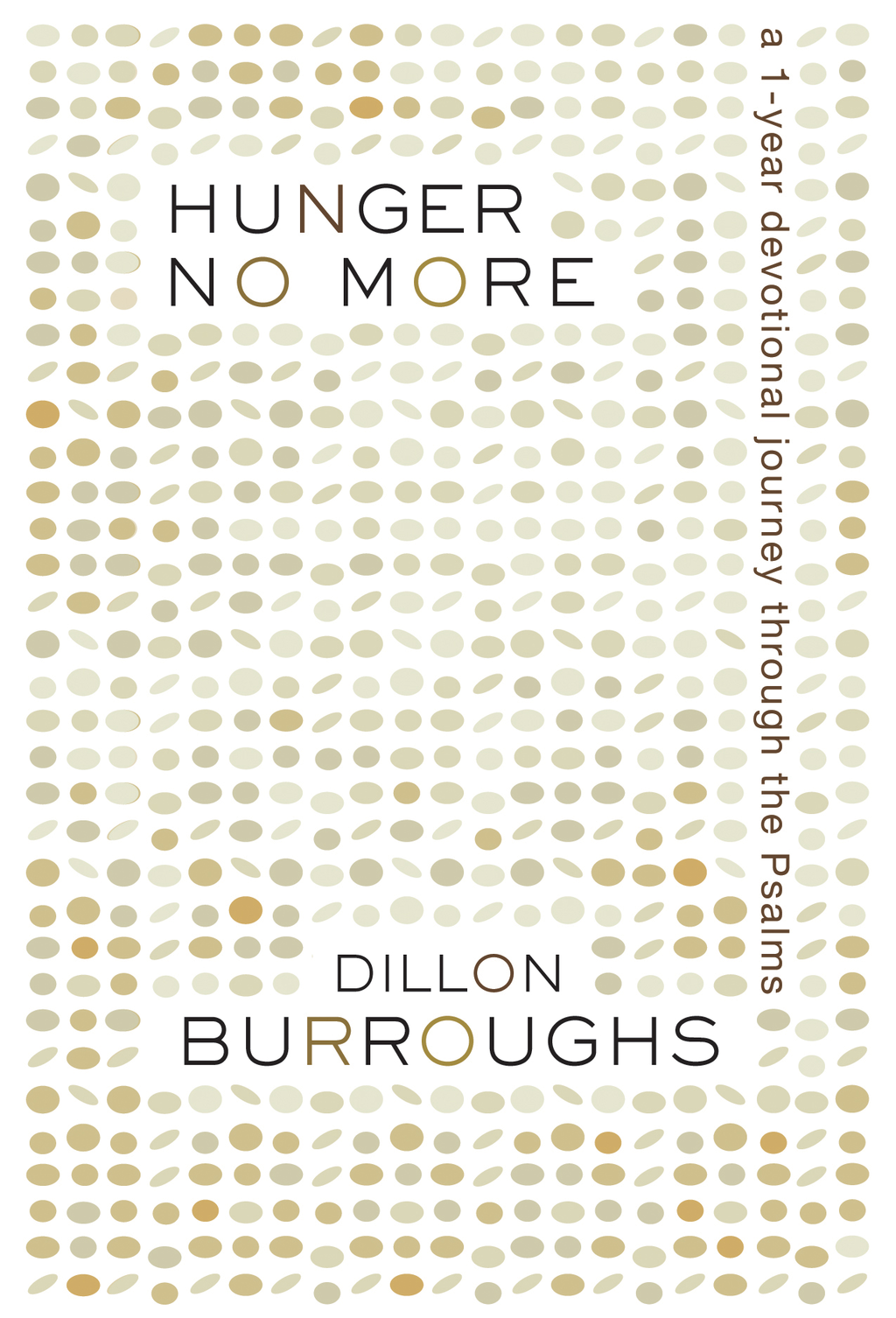 Hunger No More: A 1-Year Devotional Journey Through the Psalms By: Dillon Burroughs